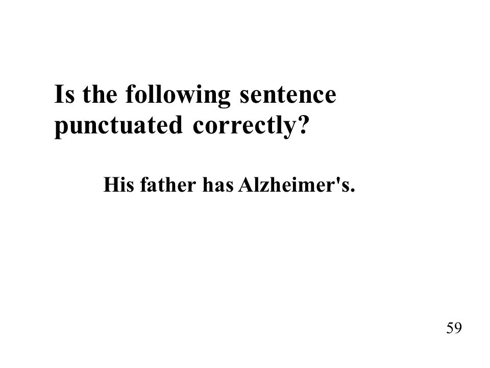punctuated correctly His father has Alzheimer s.