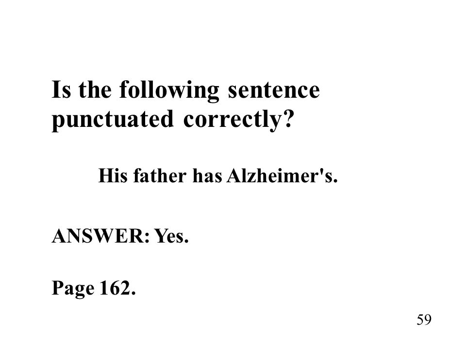 ANSWER: Yes. punctuated correctly His father has Alzheimer s.