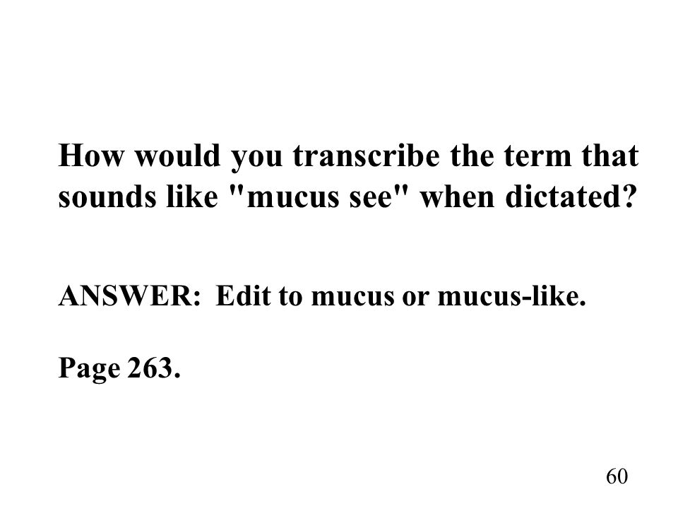 How would you transcribe the term that sounds like mucus see when dictated