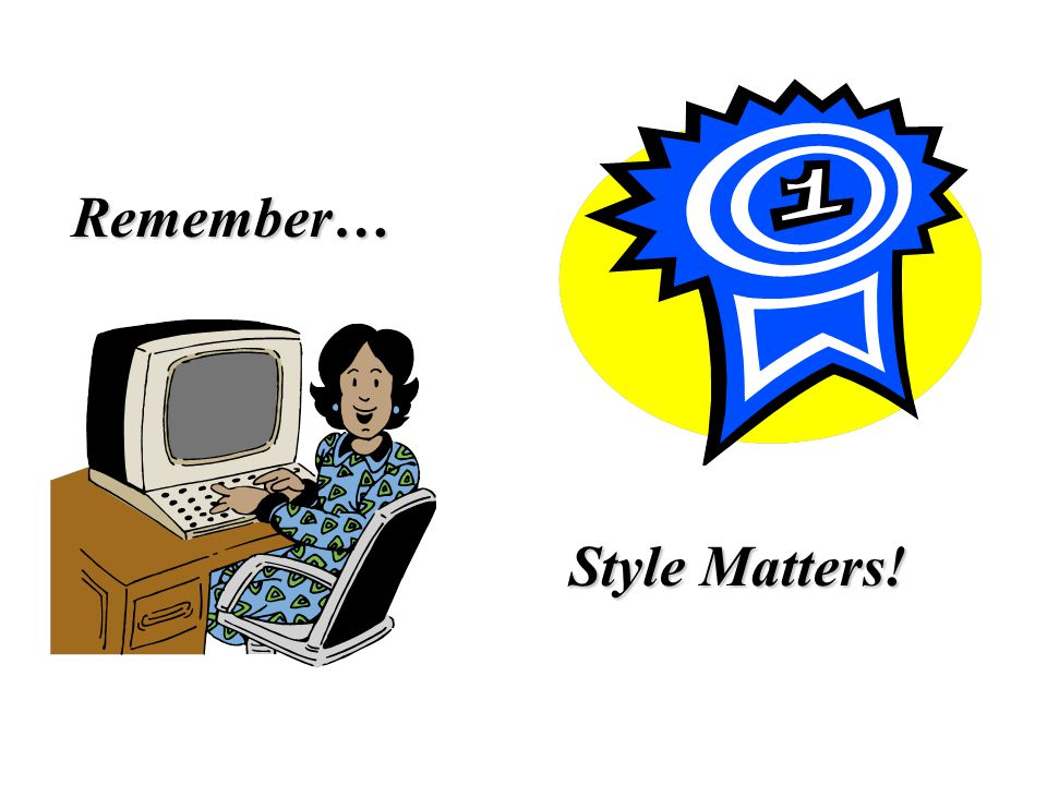 Remember… Style Matters!