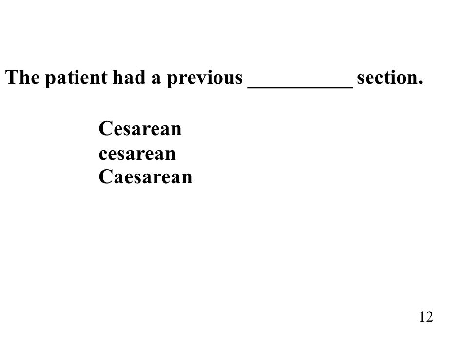 The patient had a previous __________ section. Cesarean cesarean