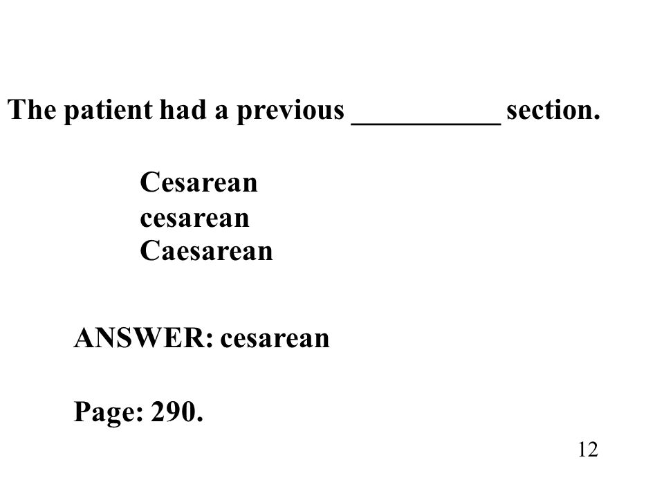 ANSWER: cesarean The patient had a previous __________ section.