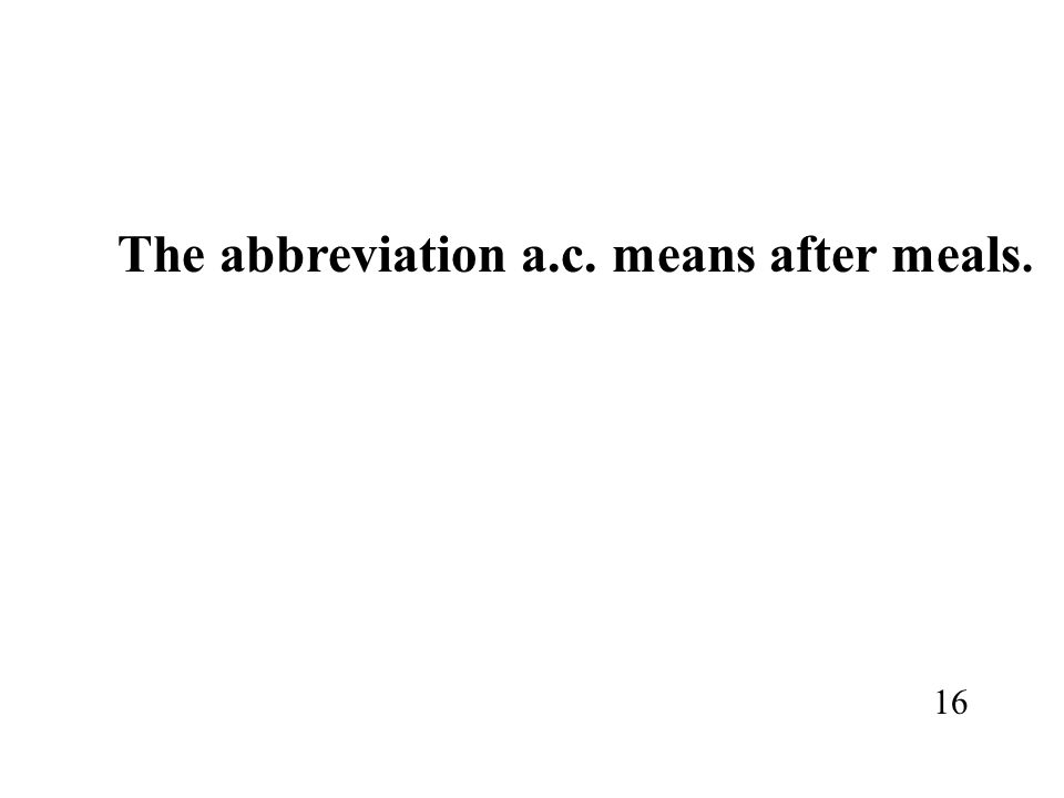 The abbreviation a.c. means after meals.