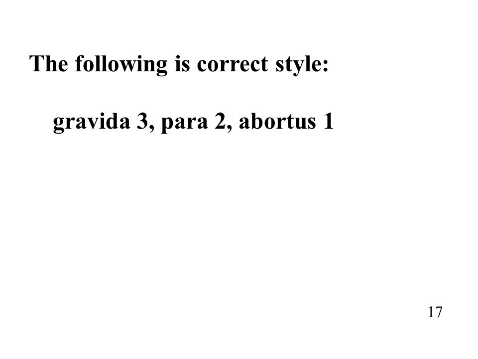The following is correct style: gravida 3, para 2, abortus 1
