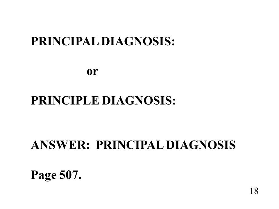 ANSWER: PRINCIPAL DIAGNOSIS Page 507.