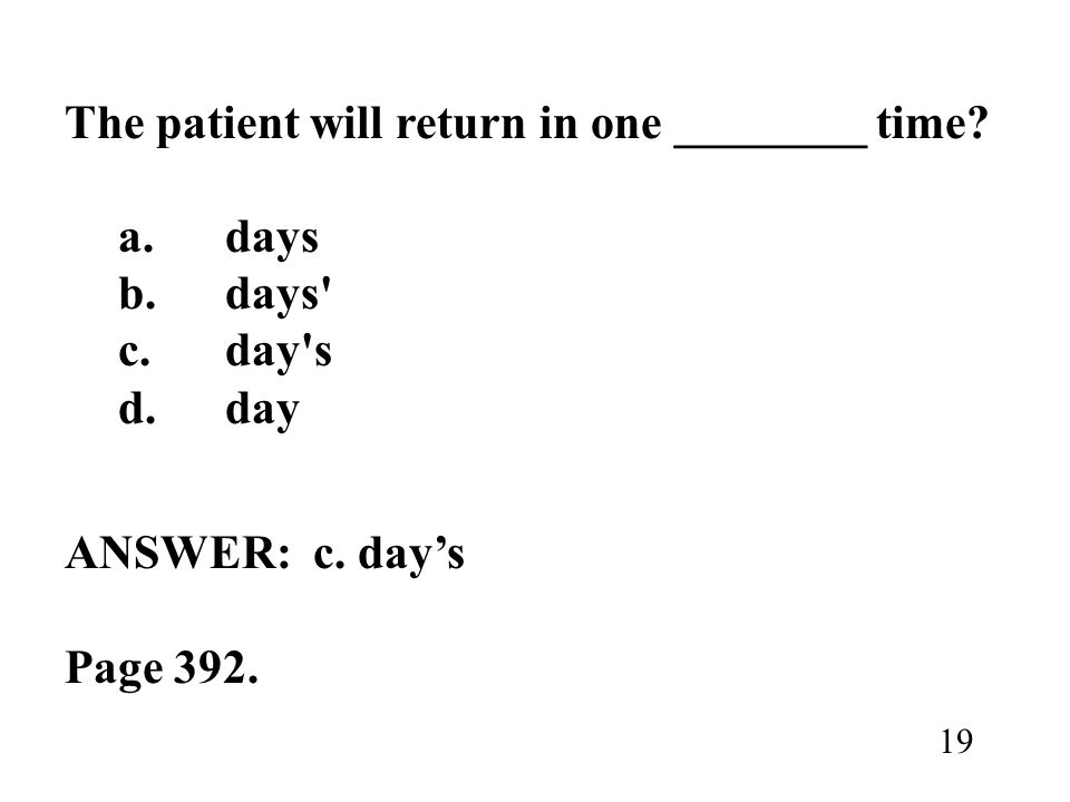 The patient will return in one ________ time a. days b. days