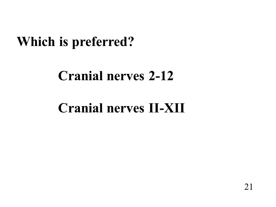 Which is preferred Cranial nerves 2-12 Cranial nerves II-XII 21
