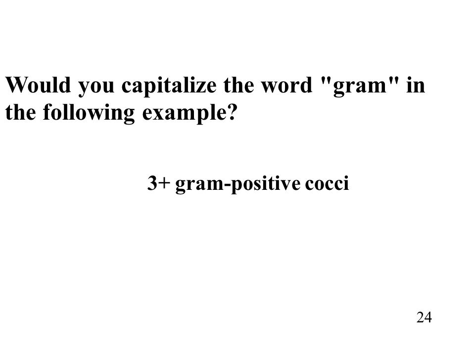Would you capitalize the word gram in the following example