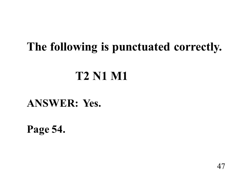 The following is punctuated correctly. T2 N1 M1