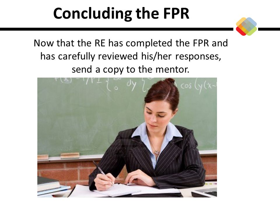 Concluding the FPR Now that the RE has completed the FPR and has carefully reviewed his/her responses, send a copy to the mentor.
