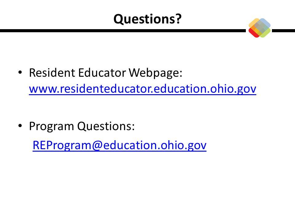 Questions Resident Educator Webpage: www.residenteducator.education.ohio.gov. Program Questions: REProgram@education.ohio.gov.