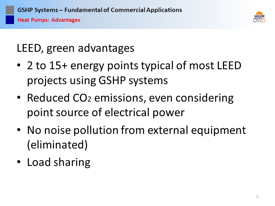 No noise pollution from external equipment (eliminated) Load sharing