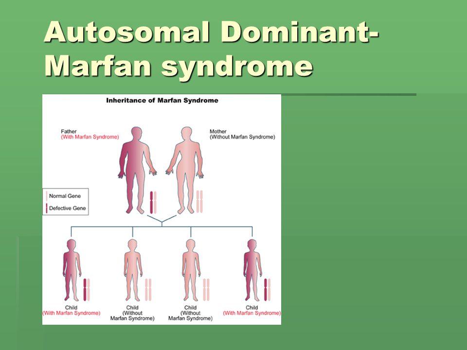 Autosomal Dominant- Marfan syndrome