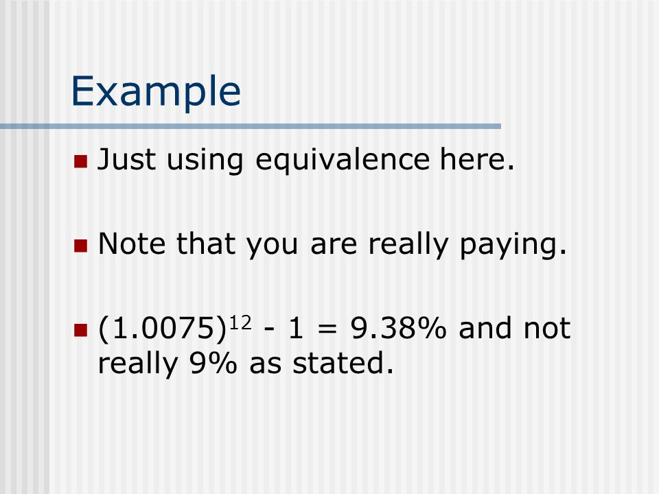 Example Just using equivalence here. Note that you are really paying.