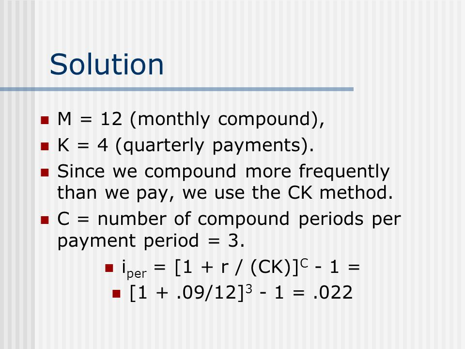 Solution M = 12 (monthly compound), K = 4 (quarterly payments).