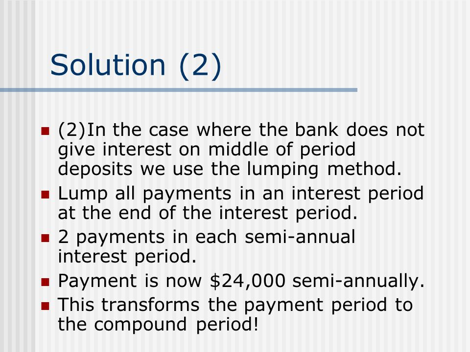 Solution (2) (2) In the case where the bank does not give interest on middle of period deposits we use the lumping method.