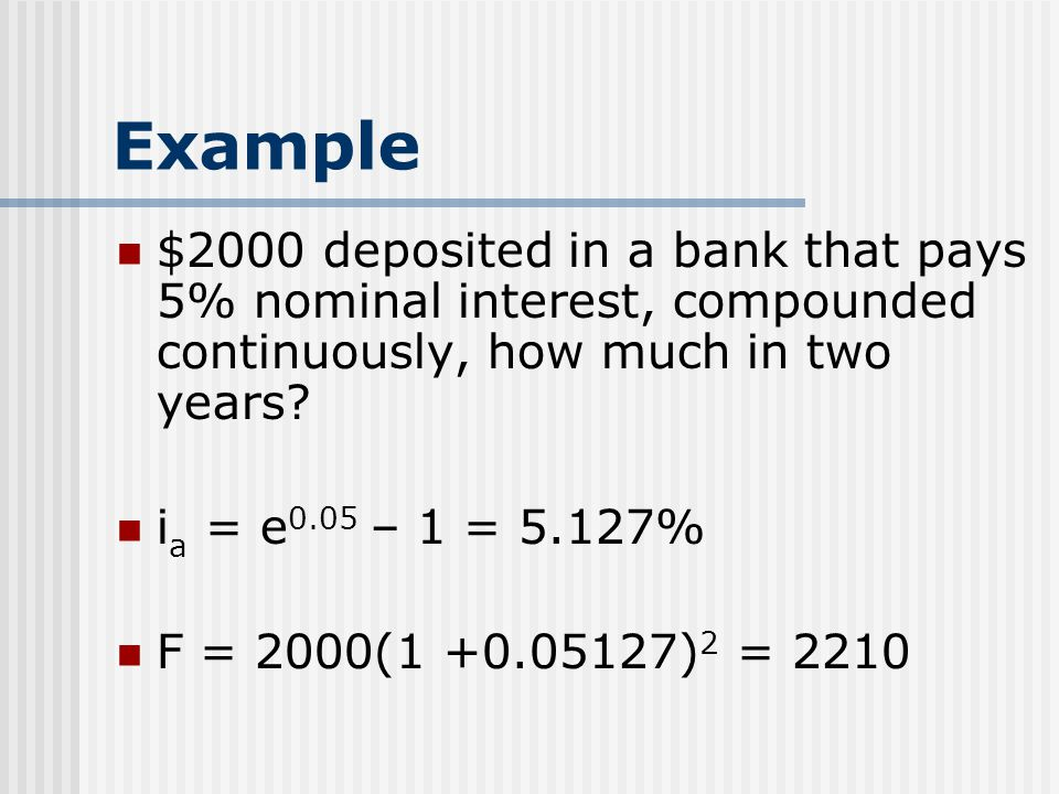 Example $2000 deposited in a bank that pays 5% nominal interest, compounded continuously, how much in two years