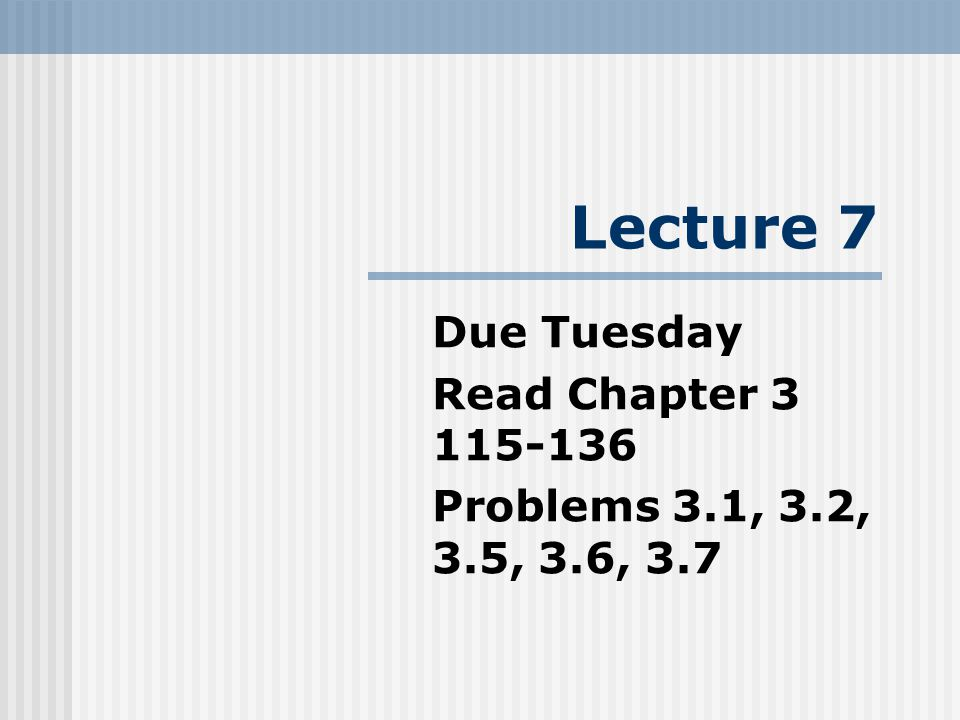 Due Tuesday Read Chapter 3 115-136 Problems 3.1, 3.2, 3.5, 3.6, 3.7