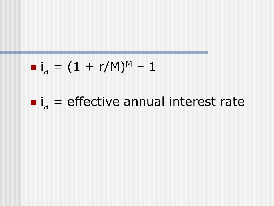 ia = (1 + r/M)M – 1 ia = effective annual interest rate