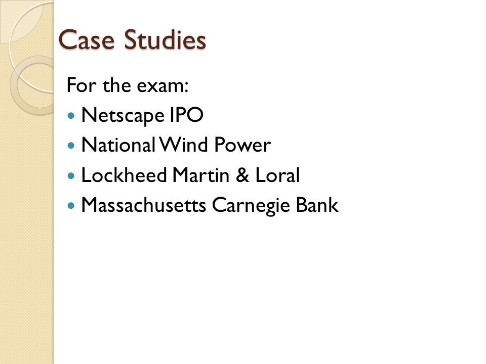 Case Studies For the exam: Netscape IPO National Wind Power