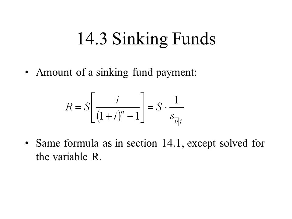 14.3 Sinking Funds Amount of a sinking fund payment: