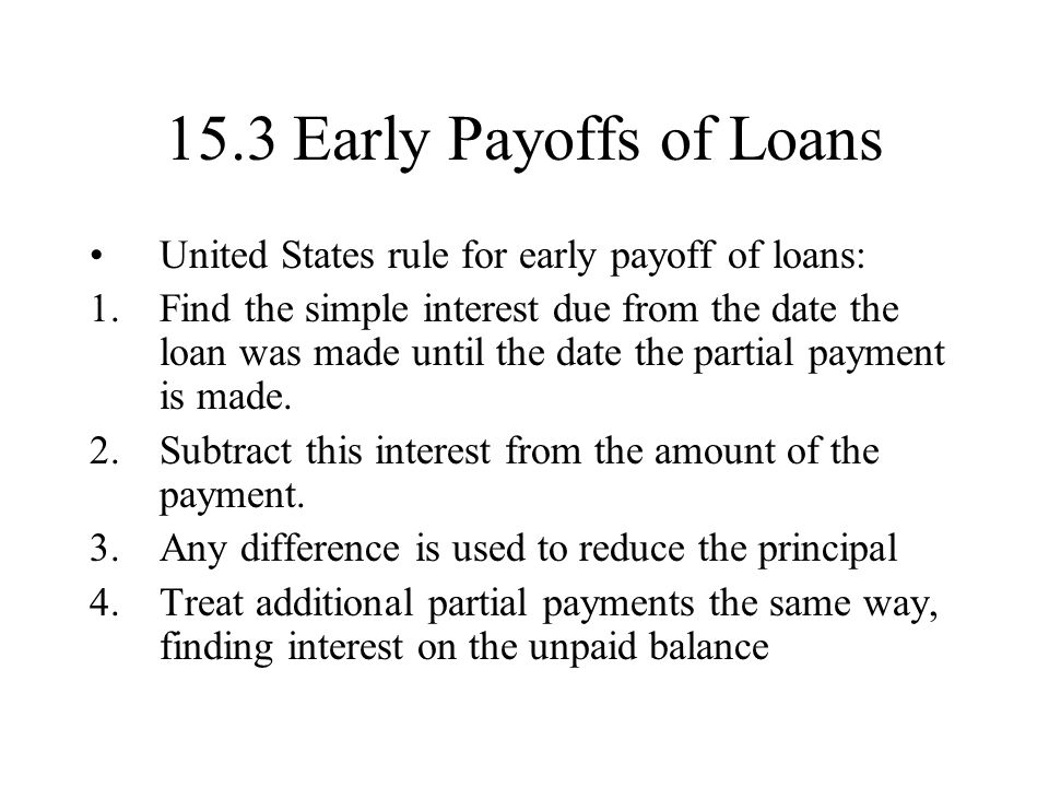 15.3 Early Payoffs of Loans United States rule for early payoff of loans: