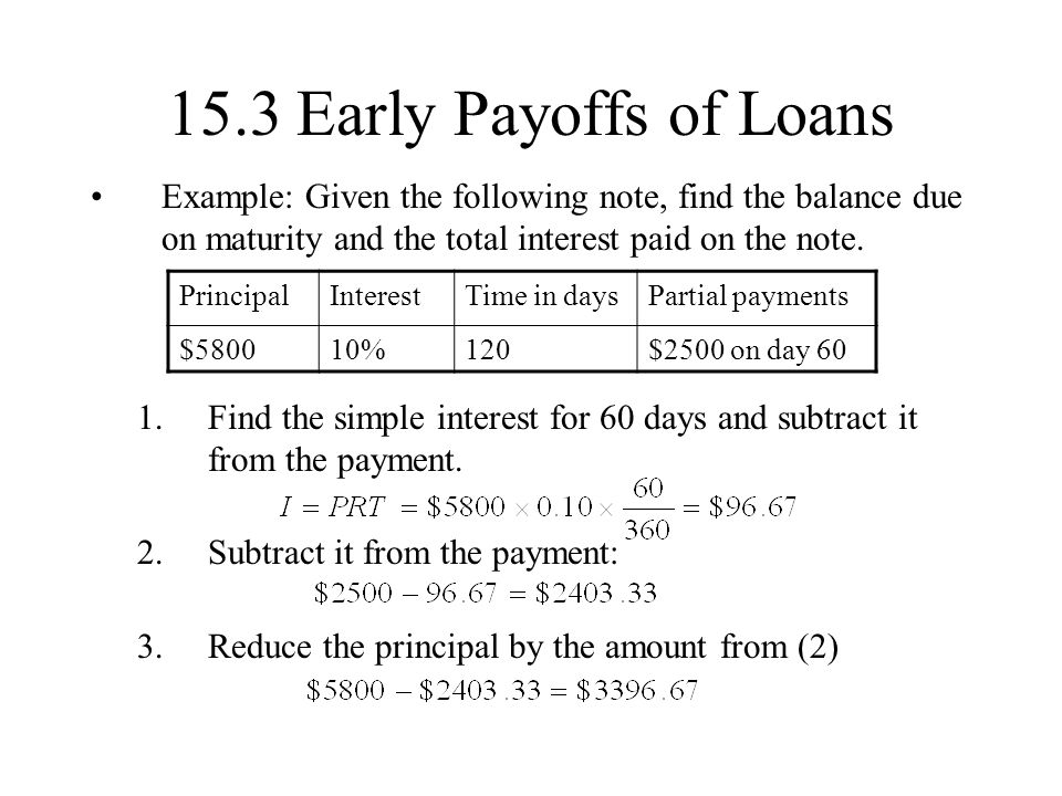 15.3 Early Payoffs of Loans Example: Given the following note, find the balance due on maturity and the total interest paid on the note.