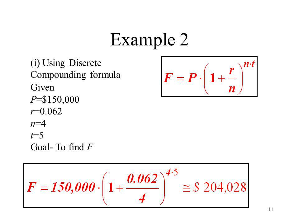 Example 2 (i) Using Discrete Compounding formula Given P=$150,000