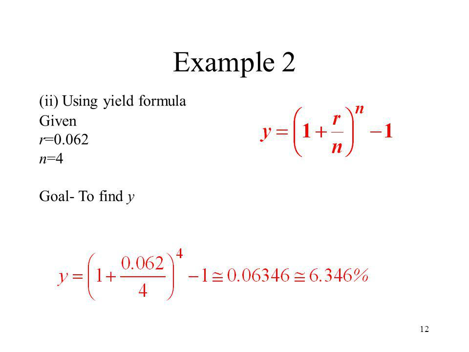Example 2 (ii) Using yield formula Given r=0.062 n=4 Goal- To find y