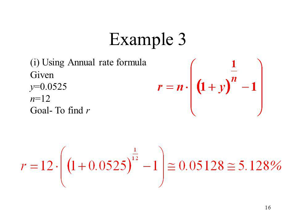 Example 3 (i) Using Annual rate formula Given y= n=12
