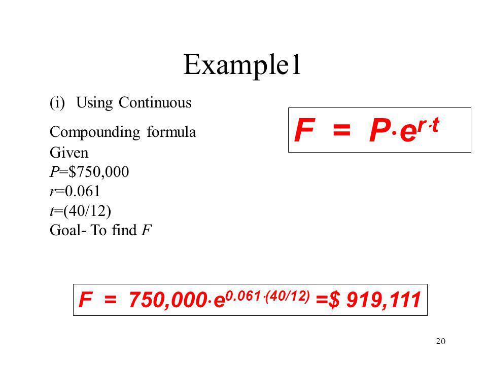 F = Pert Example1 F = 750,000e0.061(40/12) =$ 919,111