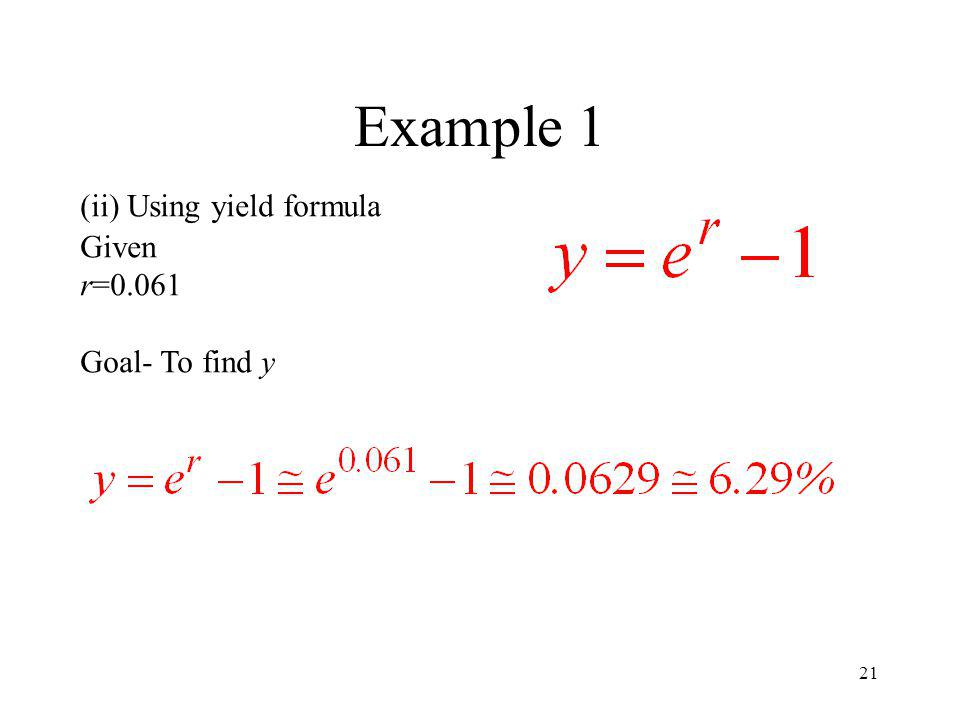 Example 1 (ii) Using yield formula Given r=0.061 Goal- To find y