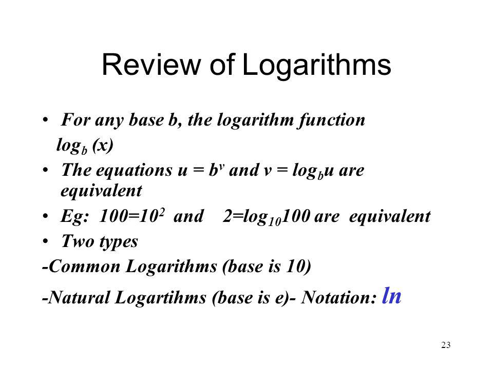 Review of Logarithms For any base b, the logarithm function logb (x)