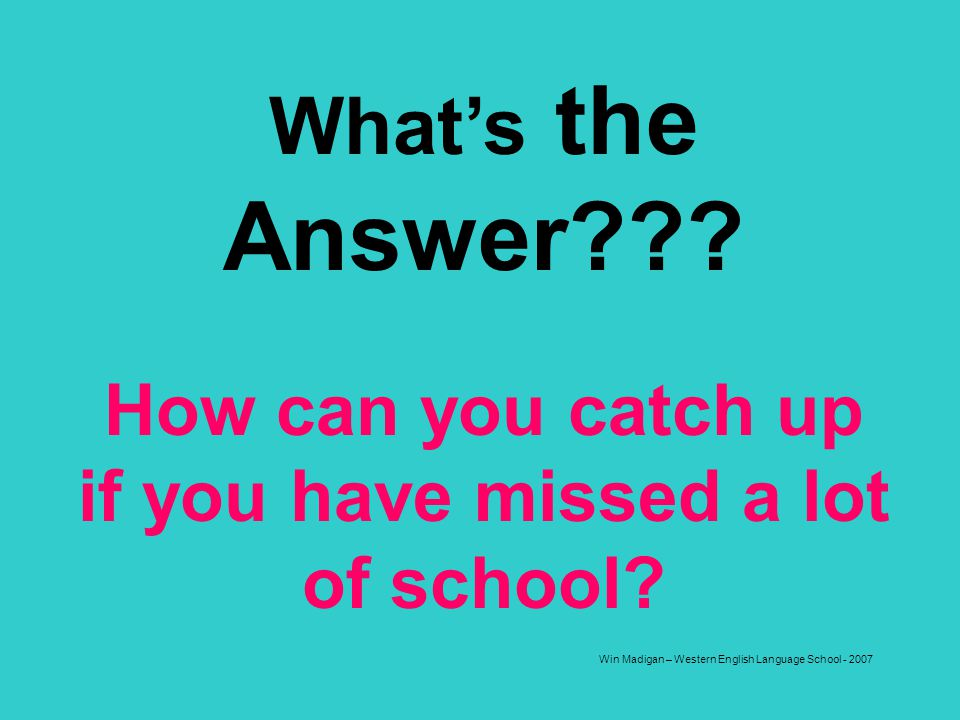 How can you catch up if you have missed a lot of school