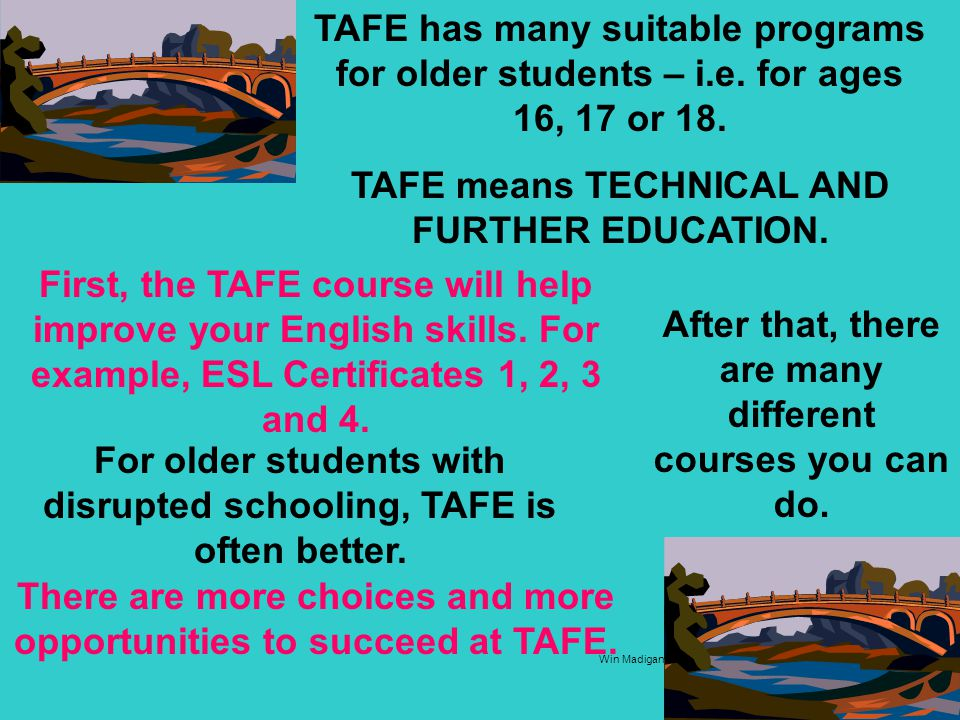 TAFE means TECHNICAL AND FURTHER EDUCATION.