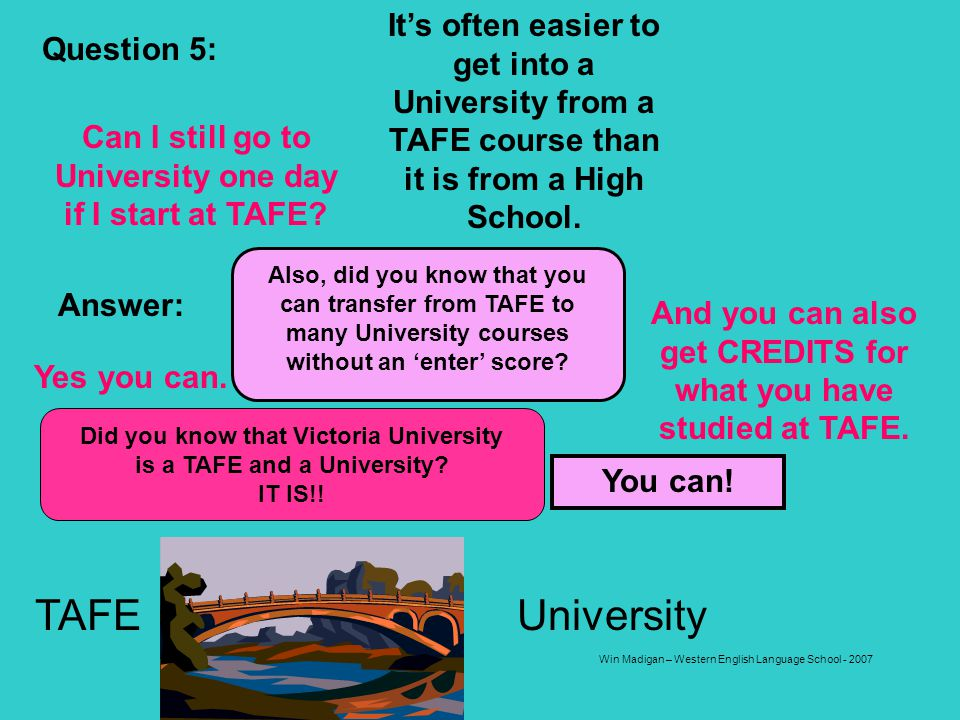It's often easier to get into a University from a TAFE course than it is from a High School.