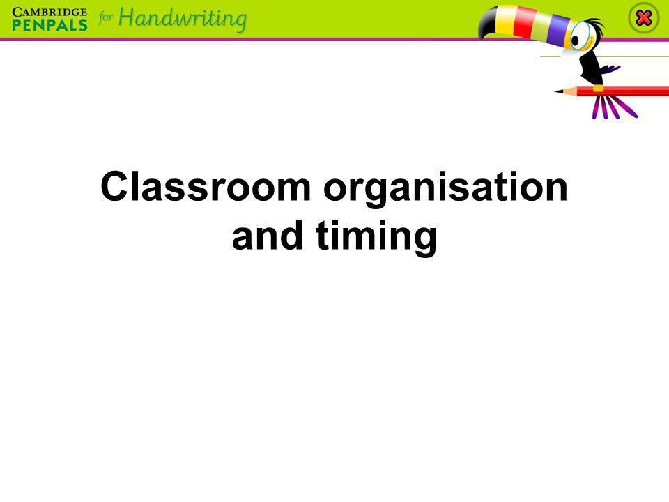 Classroom organisation and timing