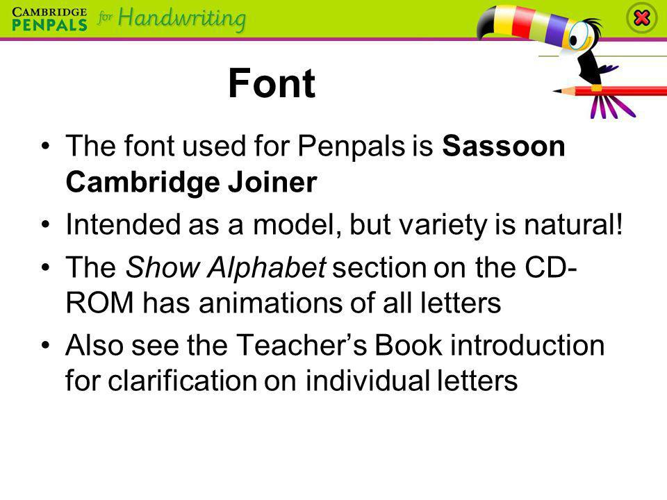 Font The font used for Penpals is Sassoon Cambridge Joiner