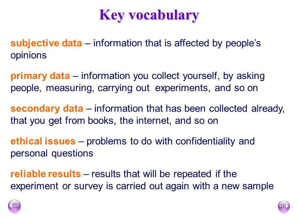 Key vocabulary subjective data – information that is affected by people's opinions.