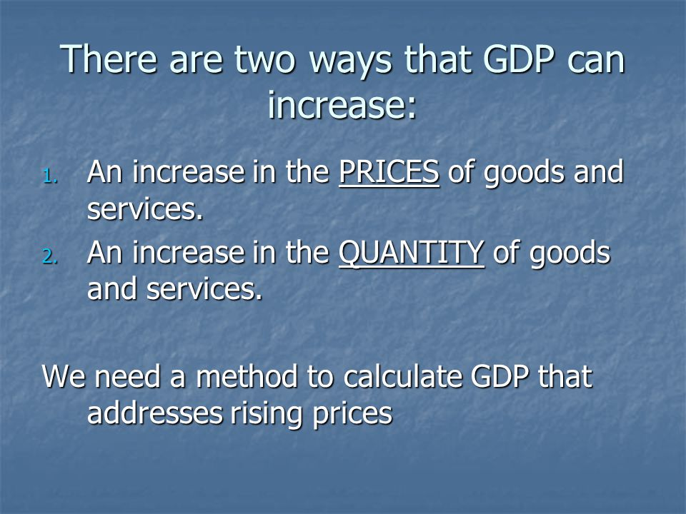 There are two ways that GDP can increase:
