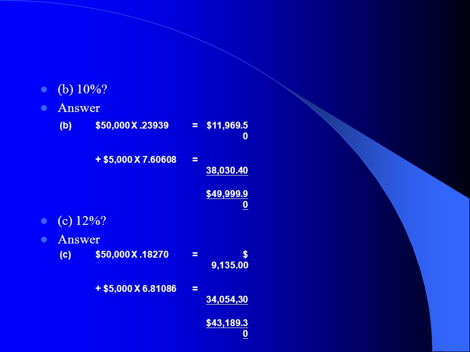 (b) 10% Answer (c) 12% (b) $50,000 X .23939 = $11,969.50