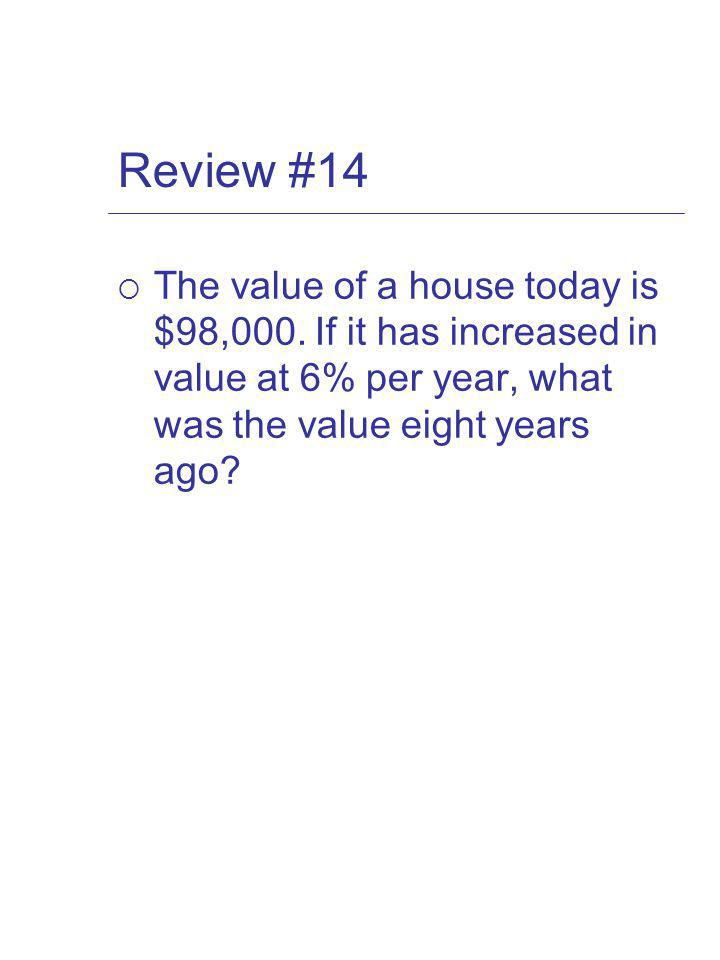Review #14 The value of a house today is $98,000.