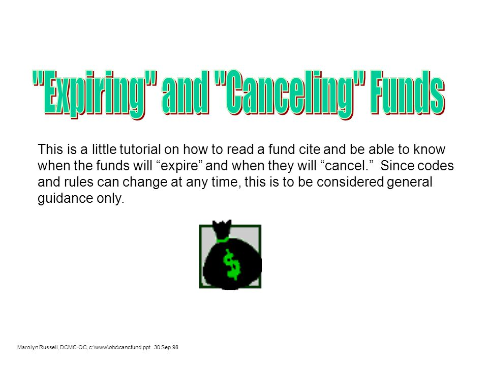 This is a little tutorial on how to read a fund cite and be able to know when the funds will expire and when they will cancel. Since codes and rules can change at any time, this is to be considered general guidance only.