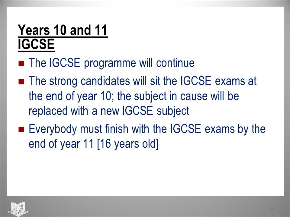 Years 10 and 11 IGCSE The IGCSE programme will continue