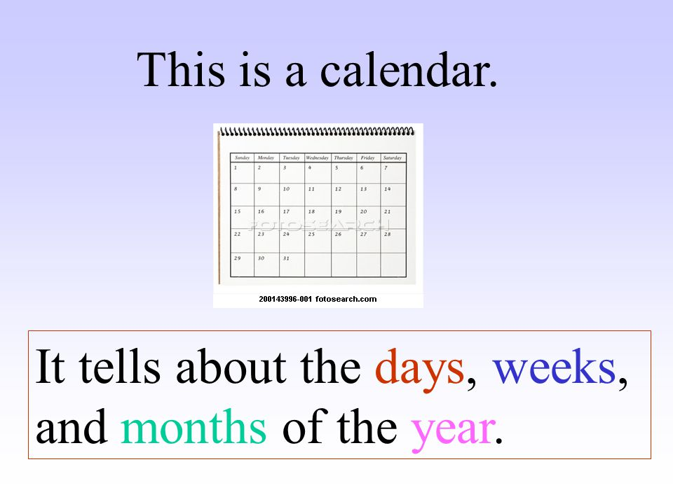 This is a calendar. It tells about the days, weeks, and months of the year.