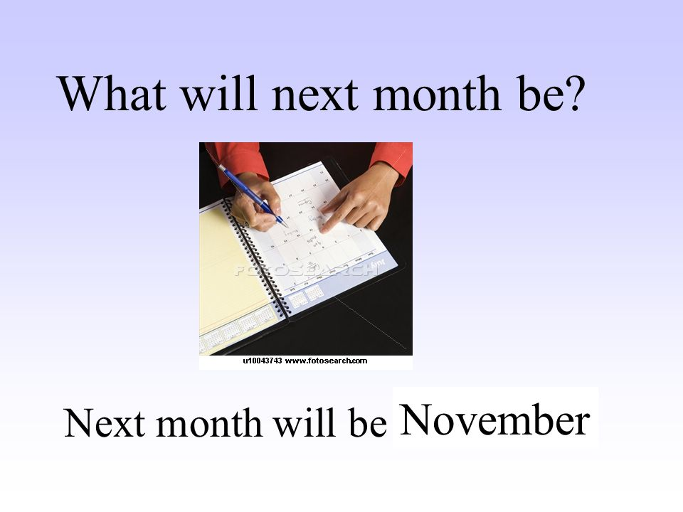 What will next month be November Next month will be ……….