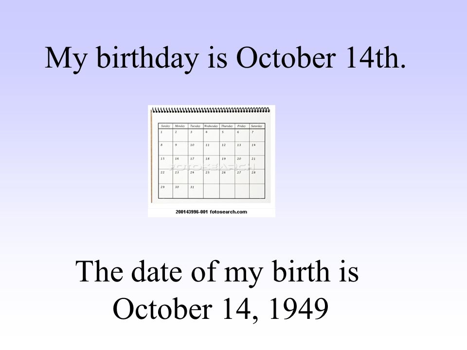 My birthday is October 14th.