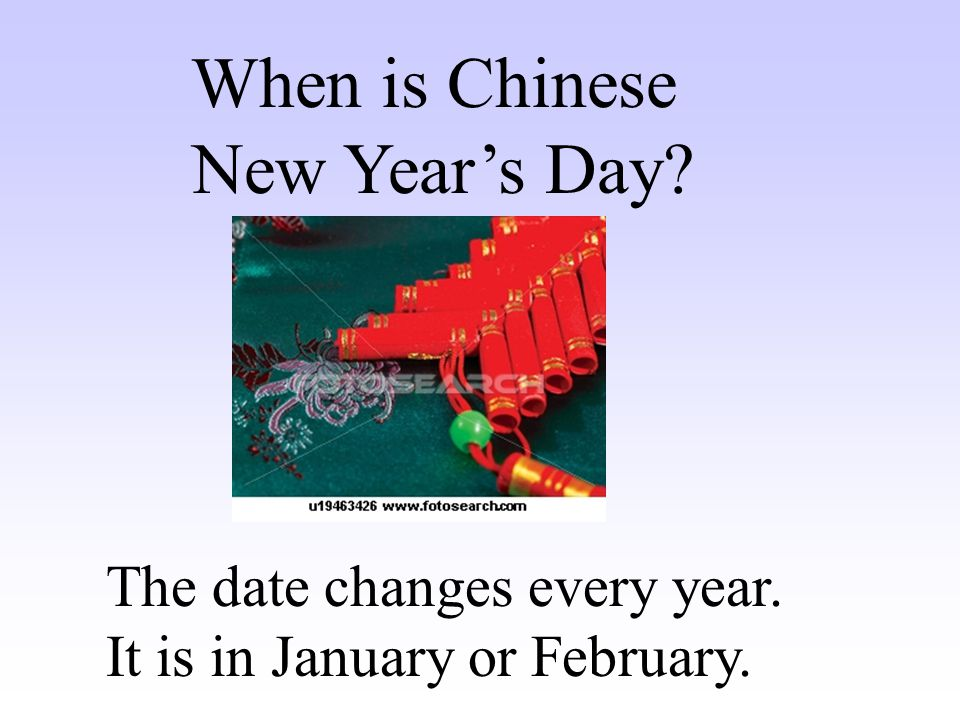 When is Chinese New Year's Day The date changes every year.