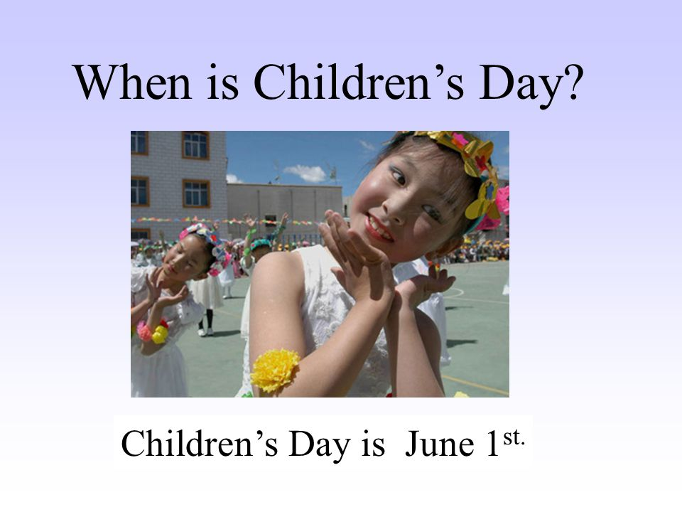 When is Children's Day Children's Day is …… June 1st.