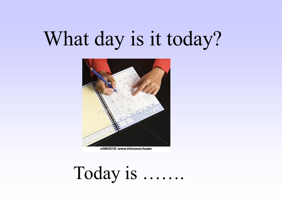 What day is it today Today is …….
